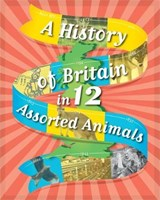 A History of Britain in 12... Assorted Animals | Paul Rockett |