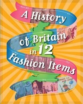 A History of Britain in 12... Fashion Items | Paul Rockett |