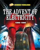 Science Timelines: The Advent of Electricity: 1800-1900 | Charlie Samuels |