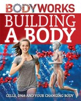 BodyWorks: Building a Body: Cells, DNA and Your Changing Bod | Thomas Canavan |