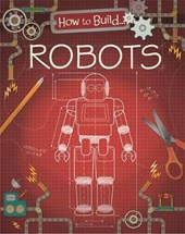 How to Build... Robots | Louise Derrington |