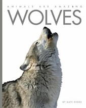 Animals Are Amazing: Wolves