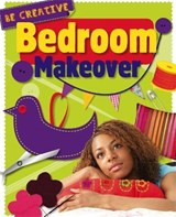 Be Creative: Bedroom Makeover | Anna Claybourne |