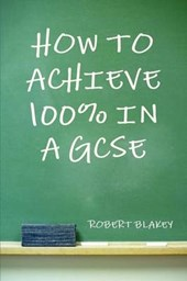 How to Achieve 100% in a GCSE | Robert Blakey |