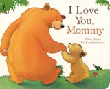 I Love You, Mommy | Jillian Harker |