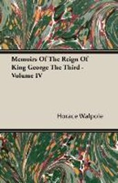 Memoirs of the Reign of King George the Third - Volume IV. | Horace Walpole |
