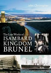 Lost Works of Isambard Kingdom Brunel