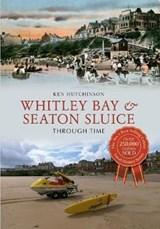 Whitley Bay & Seaton Sluice Through Time | Ken Hutchinson |