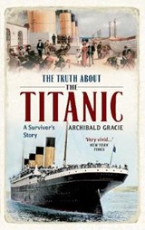 The Truth about the Titanic | Archibald Gracie |