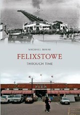 Felixstowe Through Time | Michael Rouse |