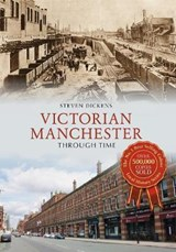 Victorian Manchester Through Time | Steve Dickens |