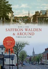 Saffron Walden & Around Through Time | Kate J Cole |
