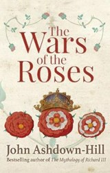 The Wars of the Roses | John Ashdown-Hill |