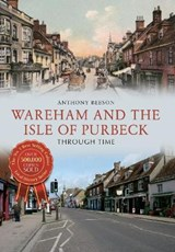 Wareham and the Isle of Purbeck Through Time | Anthony Beeson |
