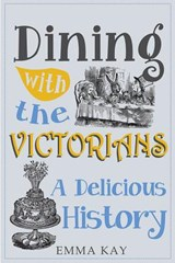 Dining With the Victorians | Emma Kay |