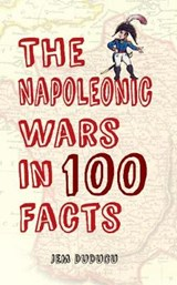 The Napoleonic Wars in 100 Facts | Jem Duducu |