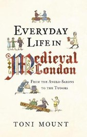 Everyday Life in Medieval London | Toni Mount |