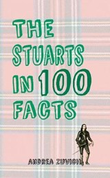 Stuarts in 100 Facts | Andrea Zuvich |