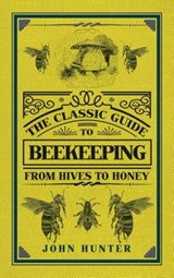 The Classic Guide to Beekeeping | John Hunter |