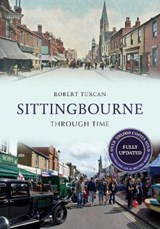 Sittingbourne Through Time Revised Edition | Robert Turcan |