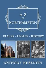 A-Z of Northampton | Anthony Meredith |