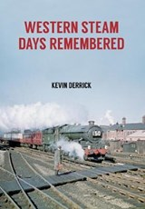 Western Steam Days Remembered | Kevin Derrick |