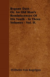 Bygone Days - Or, An Old Man's Reminiscences Of His Youth - In Three Volumes - Vol. II.