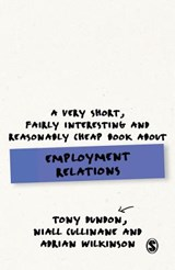 A Very Short, Fairly Interesting and Reasonably Cheap Book About Employment Relations | Dundon, Tony ; Cullinane, Niall ; Wilkinson, Adrian |