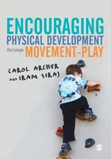 Encouraging Physical Development Through Movement-Play | Carol Archer |