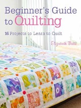 Beginner's Guide to Quilting | Elizabeth Betts |