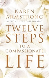 Twelve Steps to a Compassionate Life | Karen Armstrong |