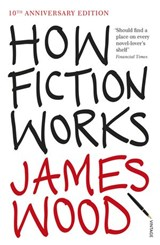 How Fiction Works | James Wood |