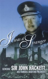 I Was A Stranger | General Hackett ; John Hackett |