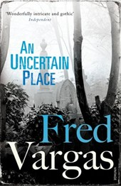 An Uncertain Place | Fred Vargas |