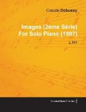 Images (2 Me S Rie) by Claude Debussy for Solo Piano (1907) L.111