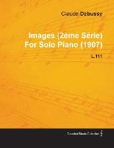 Images (2 Me S Rie) by Claude Debussy for Solo Piano (1907) L.111 | Claude Debussy |