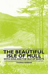 The Beautiful Isle of Mull - With Iona and the Isle of Saints | Thomas Hannan |