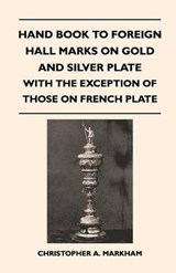 Hand Book to Foreign Hall Marks on Gold and Silver Plate - With the Exception of Those on French Plate | Christopher A. Markham |