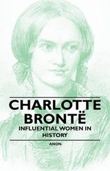 Charlotte Bronte - Influential Women in History | Anon |