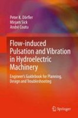 Flow-induced Pulsation and Vibration in Hydroelectric Machinery | Peter K. Dörfler |