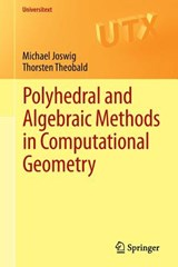 Polyhedral and Algebraic Methods in Computational Geometry | Michael Joswig |