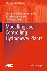 Modelling and Controlling Hydropower Plants | Munoz-Hernandez, German Ardul ; Mansoor, Sa'ad Petrous ; Jones, Dewi Ieuan |