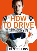 How To Drive: The Ultimate Guide, from the Man Who Was the S | Ben Collins |