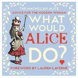 What would alice do? : advice for the modern woman | Lewis Carroll |