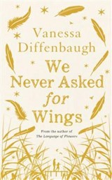 We Never Asked for Wings | Vanessa Diffenbaugh |