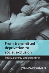 From Transmitted Deprivation to Social Exclusion | John Welshman |