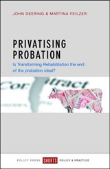 Privatising probation | John Deering; Martina Feilzer |