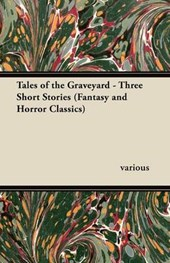 Tales of the Graveyard - Three Short Stories (Fantasy and Horror Classics)