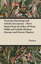 Victorian Hauntings and Ghostly Encounters - Short Stories from the Likes of Oscar Wilde and Charles Dickens (Fantasy and Horror Classics) | Various |