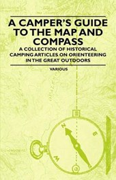 A Camper's Guide to the Map and Compass - A Collection of Historical Camping Articles on Orienteering in the Great Outdoors | Various |